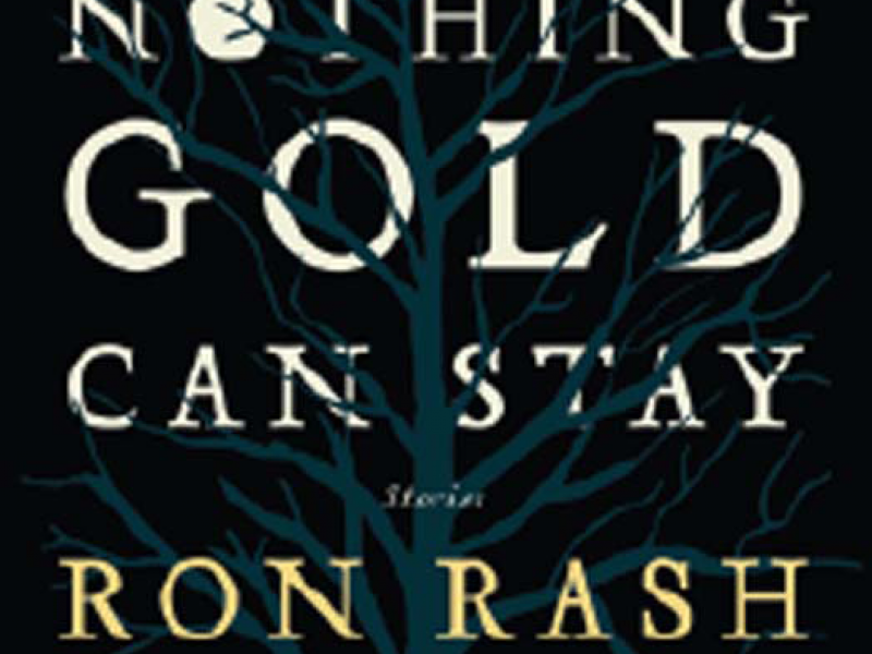 Nothing Gold Can Stay. By Ron Rash. Ecco, 2013. 256p. HB, $24.99.