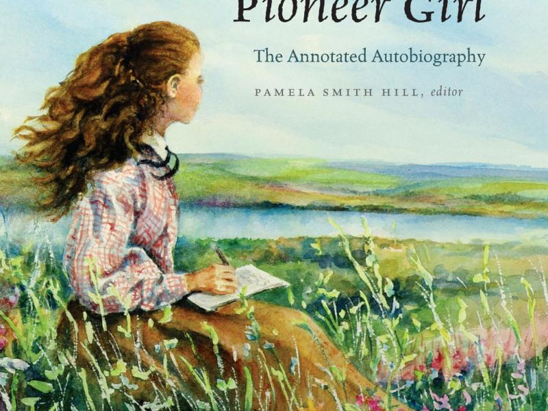 """Pioneer Girl,"" by Laura Ingalls Wilder. Edited by Pamela Smith Hill."