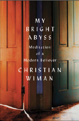 My Bright Abyss: Meditation of a Modern Believer by Christian Wiman. Farrar, Straus, and Giroux, 2013. 182p. HB, $24.