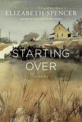 <i>Starting Over.</i> By Elizabeth  Spencer. Liveright, 2014.  208p. HB, $24.95.