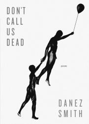 <i>Don't Call Us Dead</i>. By Danez Smith. Graywolf, 2017. 96p. PB, $16.