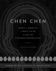 <i>When I Grow Up I Want to Be a List of Further Possibilities</i>. By Chen Chen. BOA Editions, 2017. 96p. PB, $16.
