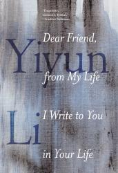 <i>Dear Friend, from My Life I Write to You in Your Life</i>. By Yiyun Li. Random House, 2017. 224p. HB, $27.