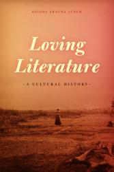 Loving Literature: A Cultural History. By Deidre Shauna Lynch. University of Chicago Press, 2014. 352p. HB, $40.
