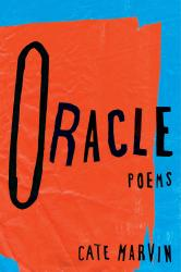 Oracle. By Cate Marvin. Norton, 2014. 93p. HB, $25.95.