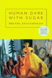<i>Human Dark with Sugar</i>, by Brenda Shaughnessy. Copper Canyon Press, April 2008. 5