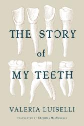 The Story of My Teeth.  By Valeria Luiselli.  Translated by Christina MacSweeney. Coffee House, 2015. 184p. PB, 6.95.