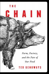 The Chain: Farm, Factory,  and the Fate of Our Food. By Ted Genoways.  HarperCollins, 2014.  320p. HB, $26.99.